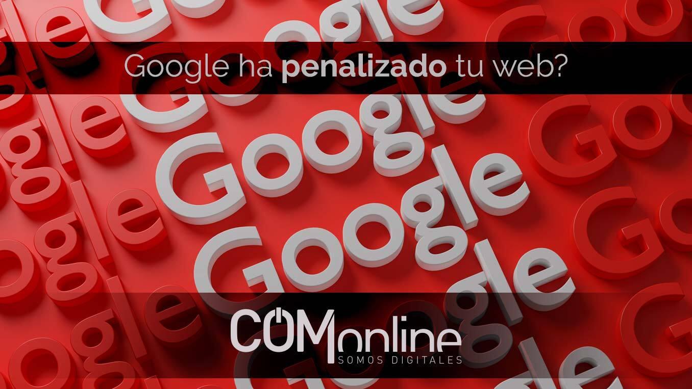 Lo peor que te puede suceder, que Google penalice tu web. Descubre como saberlo