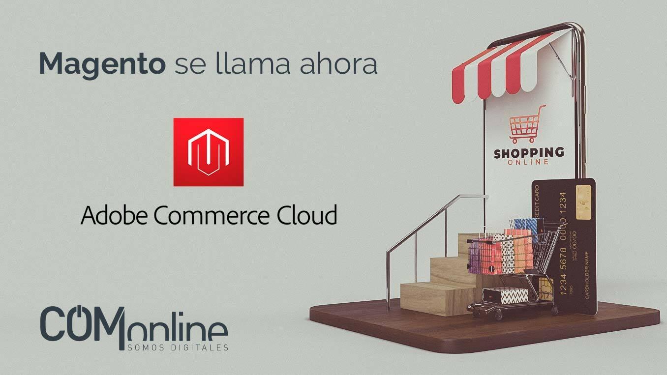 Magento Commerce pasa a llamarse Adobe Commerce | Adobe y Magento | Comonline