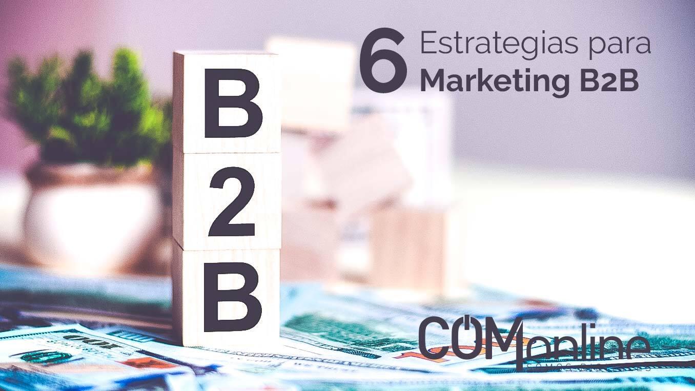 Marketing B2B: Las 6 mejores estrategias | MKT digital | Comonline